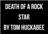DEATH OF A ROCK STAR by Tom Huckabee