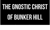 THE GNOSTIC CHRIST OF BUNKER HILL by Tom Huckabee