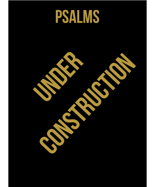 psalms under construction